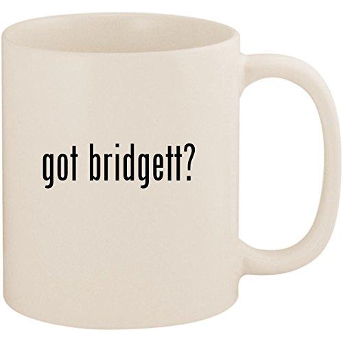 got bridgett? - 11oz Ceramic White Coffee Mug Cup, White