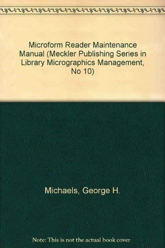 A Microform Reader Maintenance Manual (Meckler Publishing Series in Library Micrographics Management, No 10) (Microfilm Reader Printer)