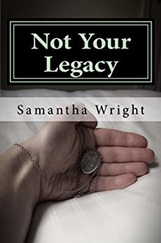 Not Your Legacy by [Wright, Samantha J]