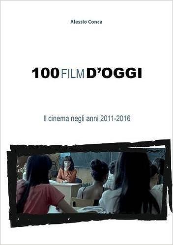 100 film d'oggi. Il cinema negli anni 2011-2016