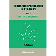 Classical Transport Theory: 1 (Transport Processes in Plasmas)