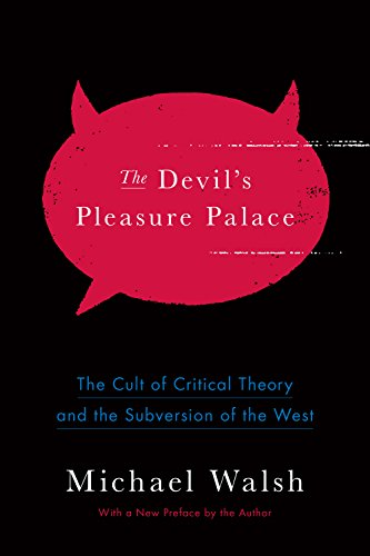 Download for free The Devil's Pleasure Palace: The Cult of Critical Theory and the Subversion of the West