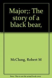 Major;: The story of a black bear,