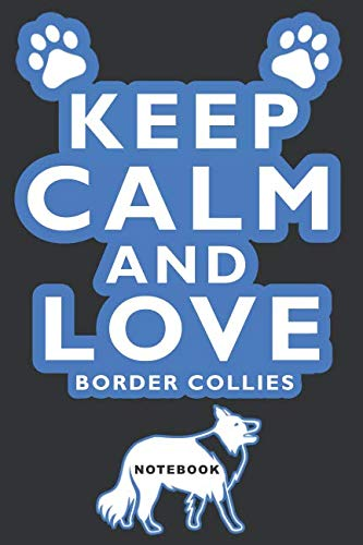 Keep Calm and Love Border Collies Notebook: Lined Notebook