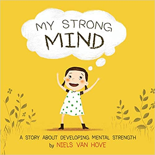 My Strong Mind: A Story About Developing Mental Strength (Positive Mindset series)