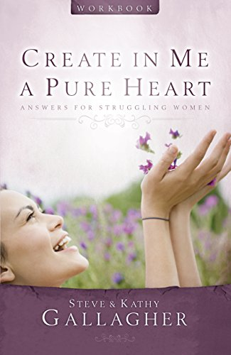 Create in Me A Pure Heart Workbook: Answers For Struggling Women (Bible Create In Me A Clean Heart)