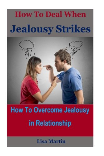 How to Deal When Jealousy Strikes: How to Overcome Jealousy in Relationship