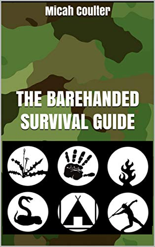 The Barehanded Survival Guide: Survival without any gear by [Coulter, Micah]
