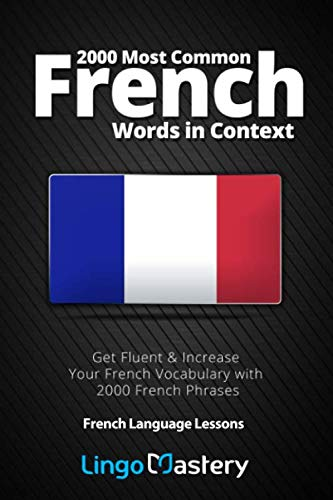 2000 Most Common French Words in Context: Get Fluent & Increase Your French Vocabulary with 2000 French Phrases (French Language Lessons) (The Most Common Sentences Used In English)