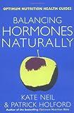 Balancing Hormones Naturally, Kate Neil and Patrick Holford, 0749918632
