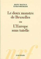 Le doux monstre de Bruxelles ou L'Europe sous tutelle