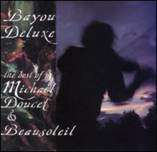 Bayou Deluxe: The Best Of Michael Doucet & Beausoleil by Rhino