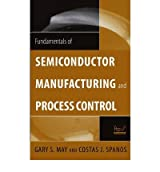 [ [ FUNDAMENTALS OF SEMICONDUCTOR MANUFACTURING AND PROCESS CONTROL BY(MAY, GARY S )](AUTHOR)[HARDCOVER]
