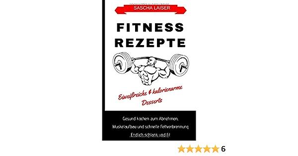 Fitness Rezepte Eiweißreiche & kalorienarme Desserts: Gesund ...