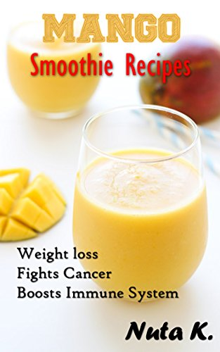 Mango Smoothie Recipes: Fights Cancer, Boosts Immune System and Weight loss