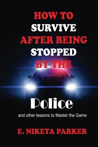 Download How To Survive After Being Stopped By The Police And Other Lessons to Master The Game pdf