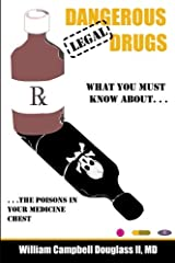 Dangerous Legal Drugs: What You Must Know About The Poisons in Your Medicine Chest. Paperback