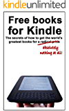 Free books for Kindle: The secrets of how to get the world's greatest books for a radical price (English Edition)