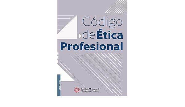 Amazon.com: Código de Ética Profesional 11ª edición, 2018 (Auditoría) (Spanish Edition) eBook: Comisión de Ética Profesional IMCP: Kindle Store