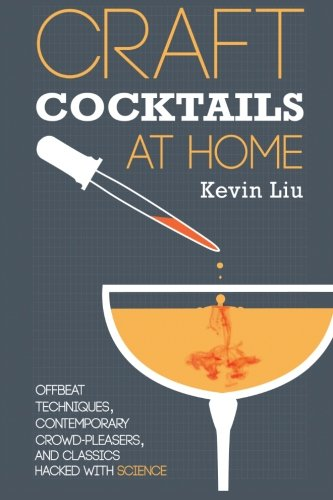 Craft Cocktails at Home: Offbeat Techniques, Contemporary Crowd-Pleasers, and Classics Hacked with Science