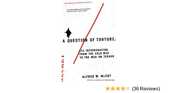 a question of torture: cia interrogation, from the cold war to the war on  terror (american empire project) reprint edition, kindle edition