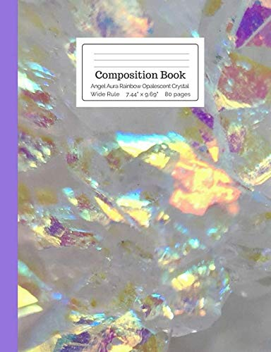 Composition Book Angel Aura Rainbow Opalescent Crystal Wide Rule: Shiny Glowing Iridescent Quartz White & Purple Notebook for Kids, Teens, Middle, ... Stone Mineral Composition Size Books)