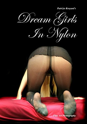 Dream Girls in Nylon - Fine Art Photography (English, French and German Edition)