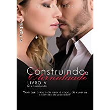 Construindo a Eternidade (Série Construindo Livro 5) (Portuguese Edition)