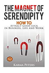 The Magnet of Serendipity: How to Attract Good Luck in Business, Life and Work (The Wheel of Wisdom) (Volume 21)