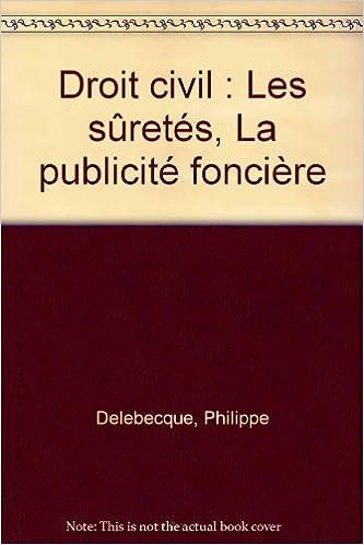 Téléchargement gratuit ebook pdf Droit civil : Les sûretés, La publicité foncière en français PDF by Philippe Delebecque
