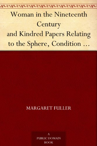 Woman in the Nineteenth Century and Kindred Papers Relating to the Sphere, Condition and Duties, of Woman. (English Edition)