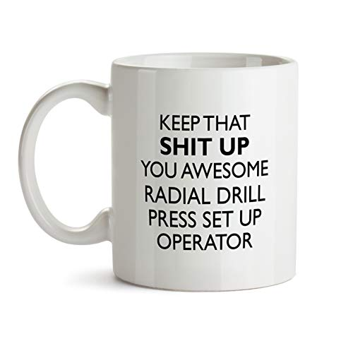 Radial Drill Press Set Up Operator Gift Mug - You Are Awesom