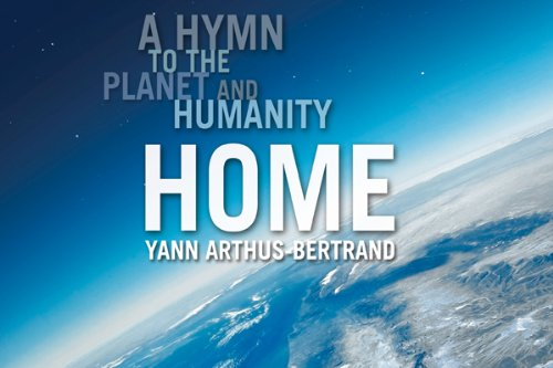 Home: A Hymn to the Planet and Humanity