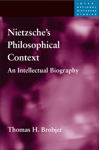 Nietzsche's Philosophical Context: An Intellectual Biography (International Nietzsche Studies) by University of Illinois Press