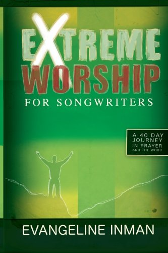 Download Extreme Worship for Songwriters: A 40 Day Journey In Prayer and The Word ebook