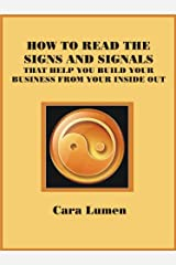 How to Read the Signs and Signals that Help You Build Your Business From Your Inside Out Kindle Edition