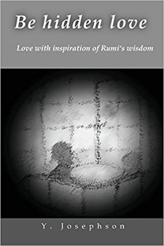 Book Be Hidden Love: Love with Inspiration of Rumi's Wisdom
