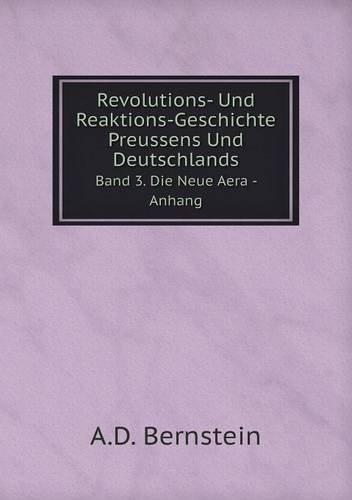 Download Revolutions- Und Reaktions-Geschichte Preussens Und Deutschlands Band 3. Die Neue Aera - Anhang (German Edition) ebook
