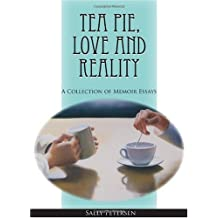 Tea Pie, Love and Reality: A Collection of Memoir Essays