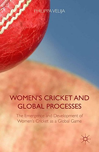 Women's Cricket and Global Processes: The Emergence and Development of Women's Cricket as a Global Game por Philippa Velija
