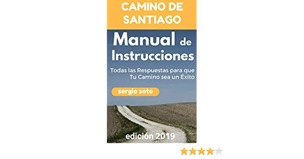 Amazon.com: CAMINO DE SANTIAGO. MANUAL DE INSTRUCCIONES: Todas las Respuestas para que Tu Camino sea un Éxito (Spanish Edition) eBook: Sergio Soto: Kindle ...
