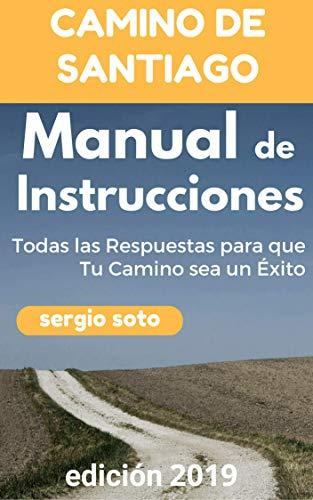 CAMINO DE SANTIAGO. MANUAL DE INSTRUCCIONES: Todas las Respuestas para que Tu Camino sea