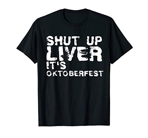 (Shut up Liver Shirt Funny Oktoberfest)