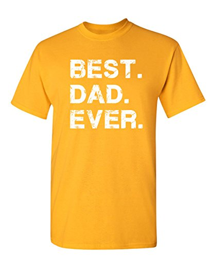Feelin Good Tees Best Dad Ever for Dad Sarcastic Mens Funny t Shirt L Gold ()