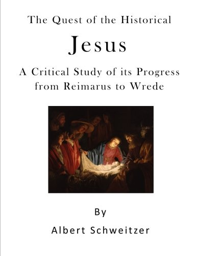 Read Online The Quest of the Historical Jesus: A Critical Study of its Progress from Reimarus to Wrede pdf