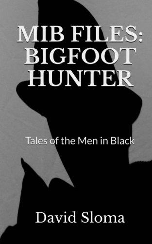 Download MIB Files: Bigfoot Hunter - Tales of the Men In Black (MIB Files - Tales of the Men In Black) (Volume 6) pdf epub
