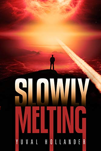 Slowly Melting: When the Sun Sets Off The Bomb (Action Technothriller) by [Hollander, Yuval]