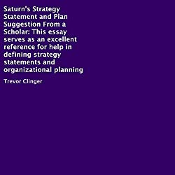 Saturn's Strategy Statement and Plan Suggestion, from a Scholar