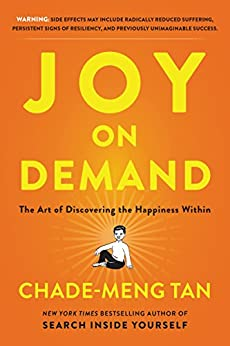 Joy on Demand: The Art of Discovering the Happiness Within by [Tan, Chade-Meng]