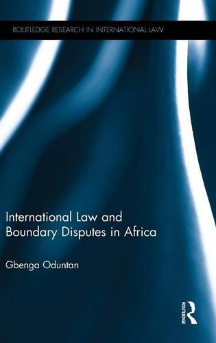 International Law and Boundary Disputes in Africa (Routledge Research in International Law) by Gbenga Oduntan